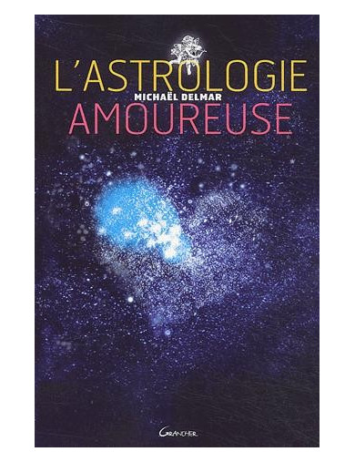 L'astrologie amoureuse - Guide astrologique des relations affectives