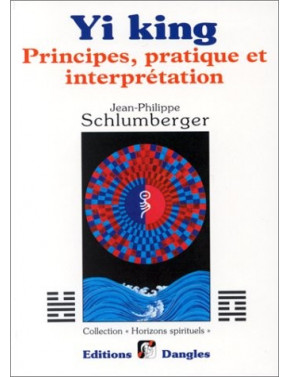 YI KING PRINCIPES PRATIQUE ET INTERPRETATION