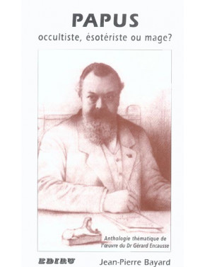 PAPUS OCCULTISTE, ESOTERISTE OU MAGE ?